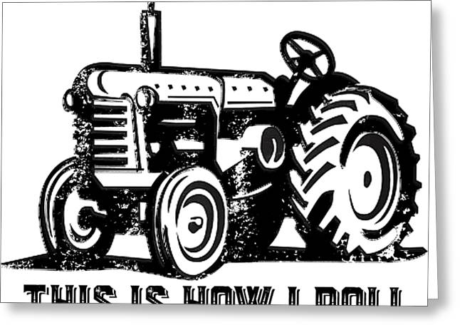 This Is How I Roll Tractor Greeting Card