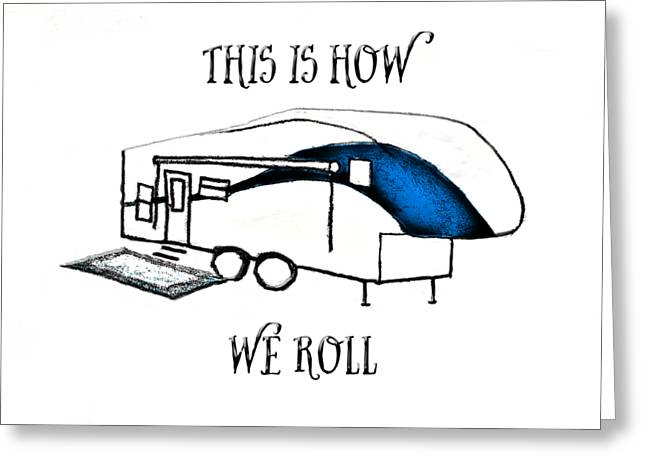 Greeting Card featuring the drawing This Is How We Roll     Rv Humor by Judy Hall-Folde