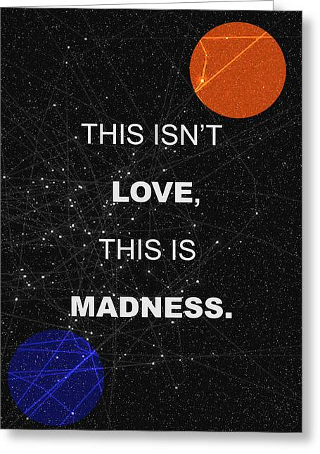 This Isnt Love This Is Madness Space Poster Greeting Card