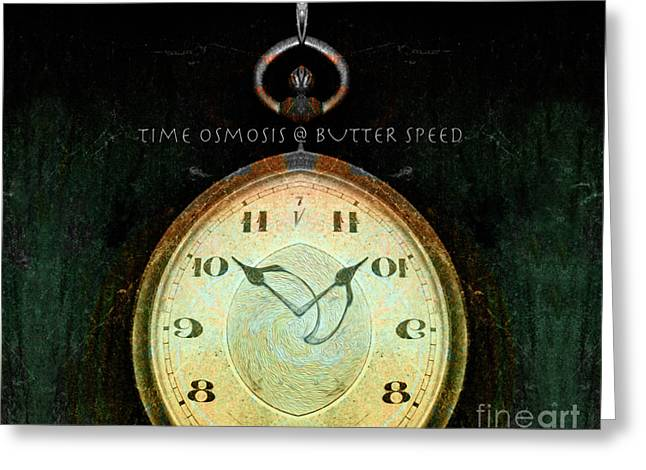 Time Osmosis At Butter Speed  Greeting Card by Steven Digman