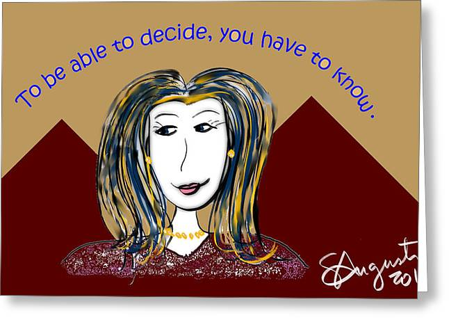 To Be Able To Decide, You Have To Know. Greeting Card