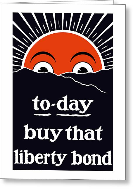 To-day Buy That Liberty Bond Greeting Card by War Is Hell Store