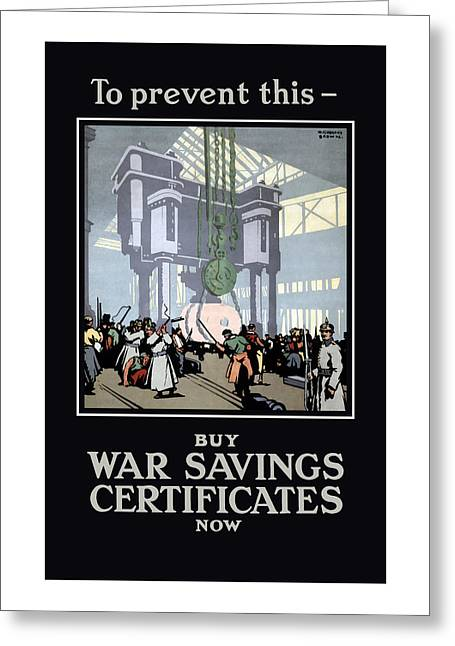 British Propaganda Greeting Cards - To Prevent This - Buy War Savings Certificates Greeting Card by War Is Hell Store