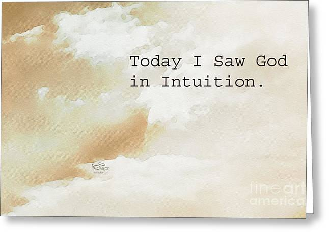 Today I Saw God In Intuition Greeting Card by Beauty For God