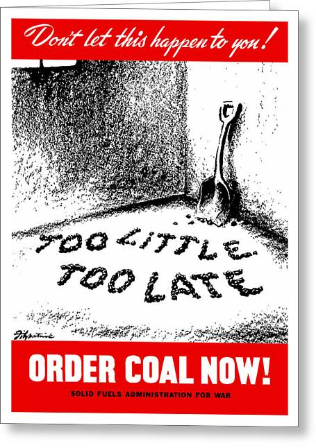 Too Little Too Late Order Coal Now Greeting Card