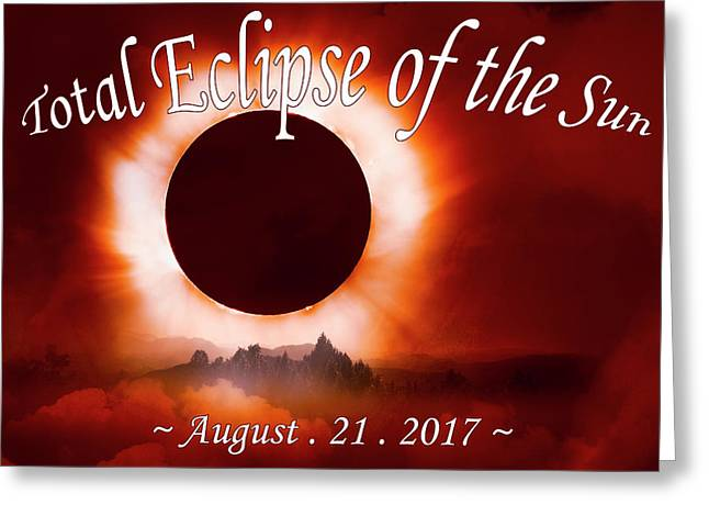 Total Eclipse Of The Sun In The Mountains August 21 2017 Greeting Card