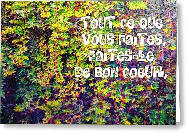 Tout Ce Que Vous Faites, Faites Le, De Bon Coeur Colossiens 3 23 Greeting Card