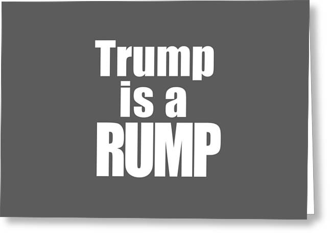 Trump Is A Rump Tee Greeting Card by Edward Fielding
