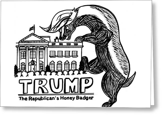 Trump - The Republican's Honey Badger Greeting Card by Scott Atkinson