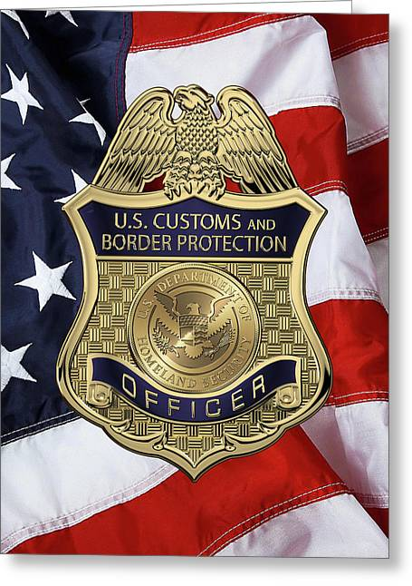 U. S.  Customs And Border Protection -  C B P  Officer Badge Over American Flag Greeting Card