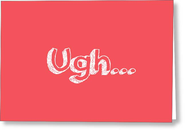 Ugh Greeting Card by Inspired Arts