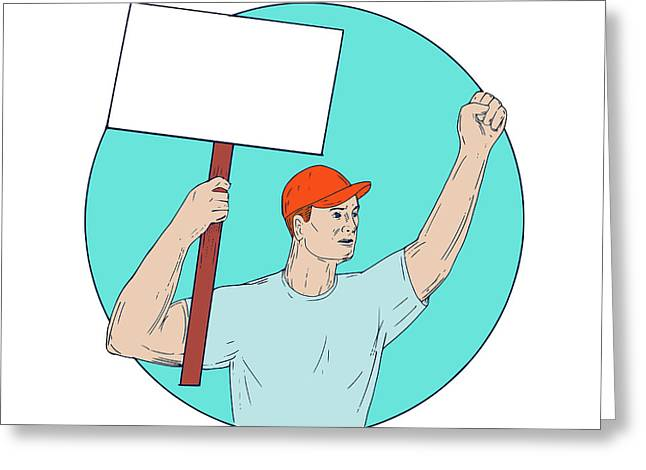 Union Worker Activist Placard Protesting Fist Up Circle Drawing Greeting Card by Aloysius Patrimonio