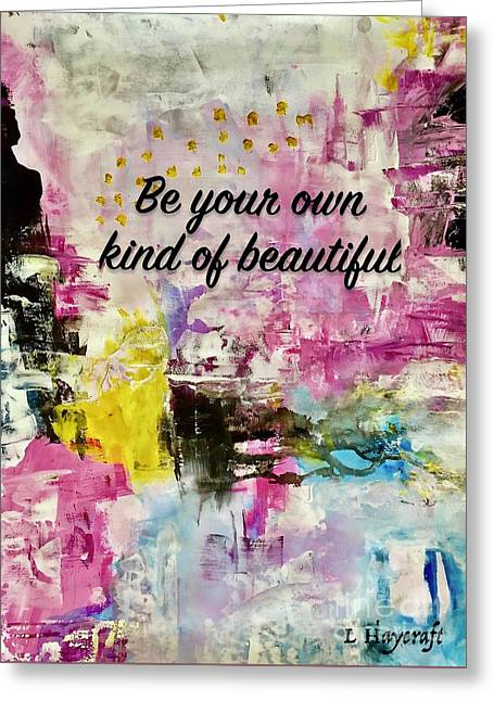 Be Your Own Kind Of Beautiful  Greeting Card by Laura Haycraft
