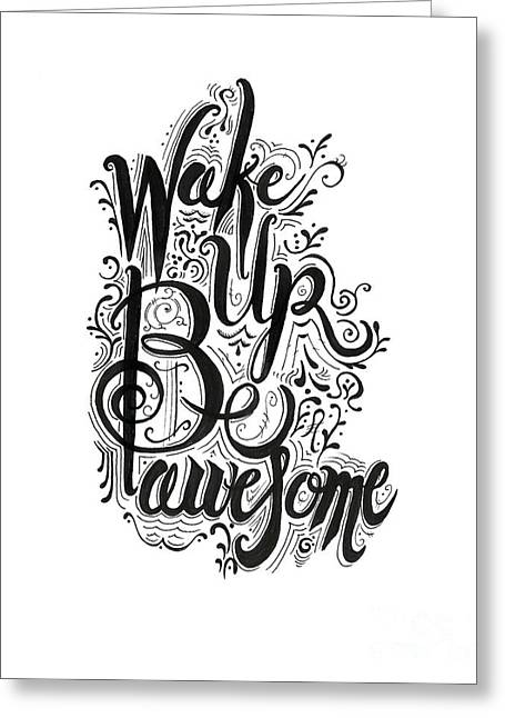 Greeting Card featuring the drawing Wake Up Be Awesome by Cindy Garber Iverson