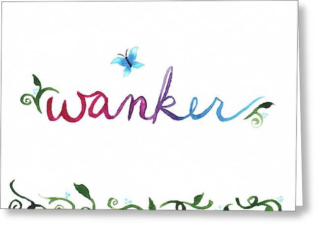 Wanker Greeting Card by Alicia VanNoy Call