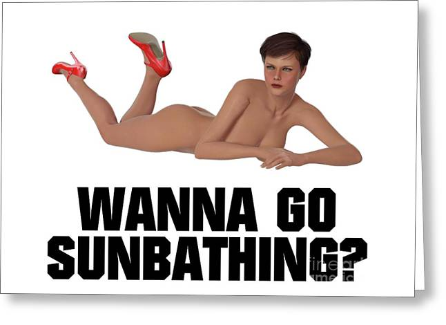 Wanna Go Sunbathing? Greeting Card