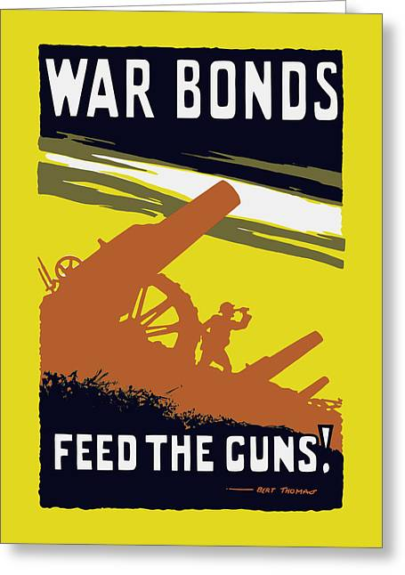War Bonds Feed The Guns Greeting Card by War Is Hell Store