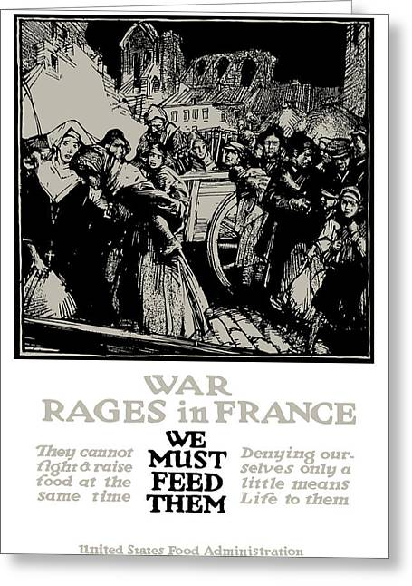 War Rages In France - We Must Feed Them Greeting Card