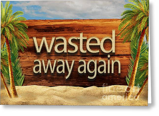 Wasted Away Again Jimmy Buffett Greeting Card by Edward Fielding
