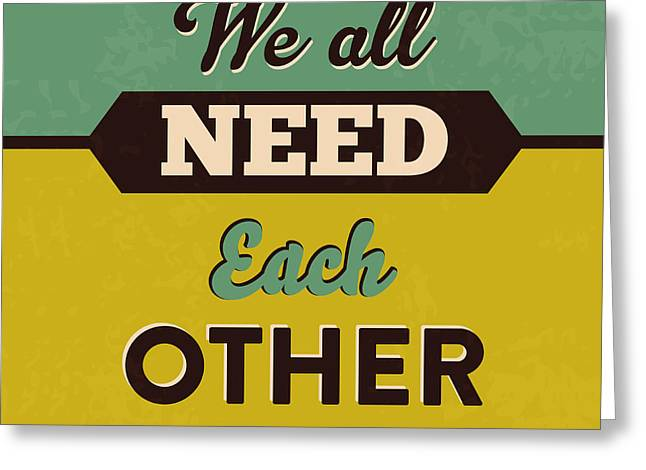 We All Need Each Other Greeting Card by Naxart Studio