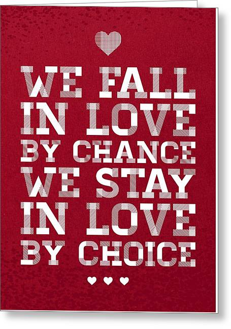 We Fall In Love By Chance We Stay In Love By Choice Valentine Day's Quotes Poster Greeting Card by Lab No 4