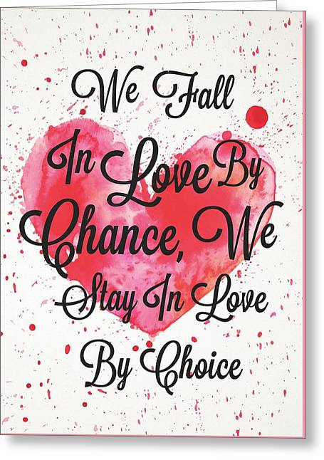We Fall In Love By Chance, We Stay In Love By Choice Valentines Day Special Quotes Poster Greeting Card by Lab No 4