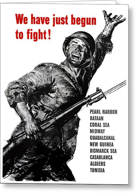 We Have Just Begun To Fight -- Ww2 Greeting Card by War Is Hell Store