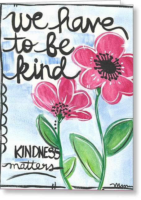 We Have To Be Kind Greeting Card