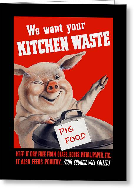 We Want Your Kitchen Waste Pig  Greeting Card by War Is Hell Store