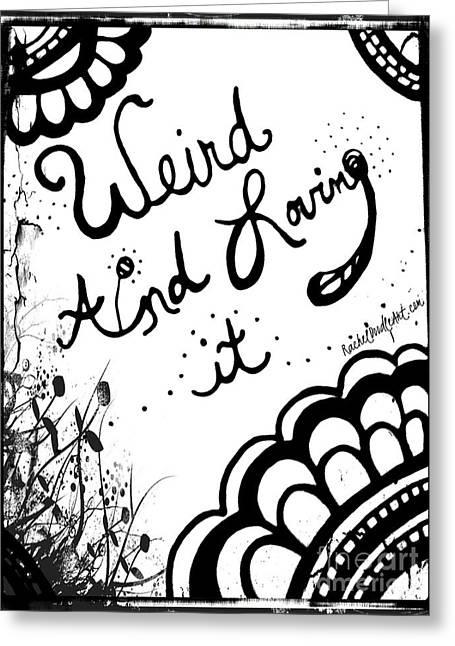 Weird And Loving It Greeting Card
