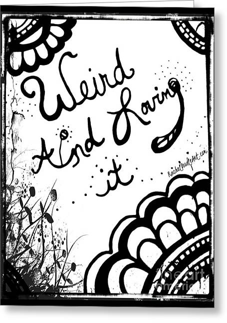 Greeting Card featuring the drawing Weird And Loving It by Rachel Maynard