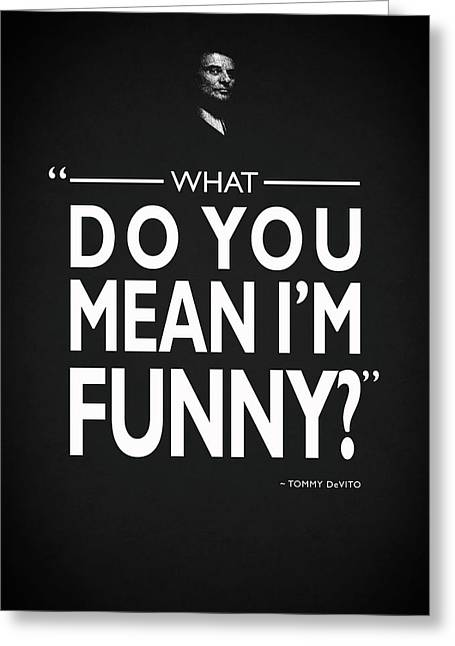 What Do You Mean Im Funny Greeting Card