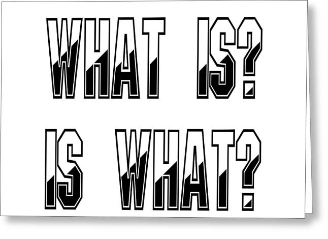 What Is? Is What? Greeting Card