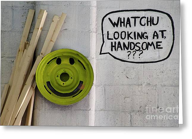 Whatchu Looking At Handsome Greeting Card by Bob Christopher