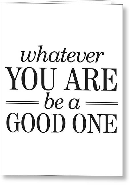 Whatever You Are, Be A Good One Greeting Card