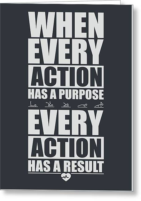 When Every Action Has A Purpose Every Action Has A Result Gym Motivational Quotes Greeting Card by Lab No 4