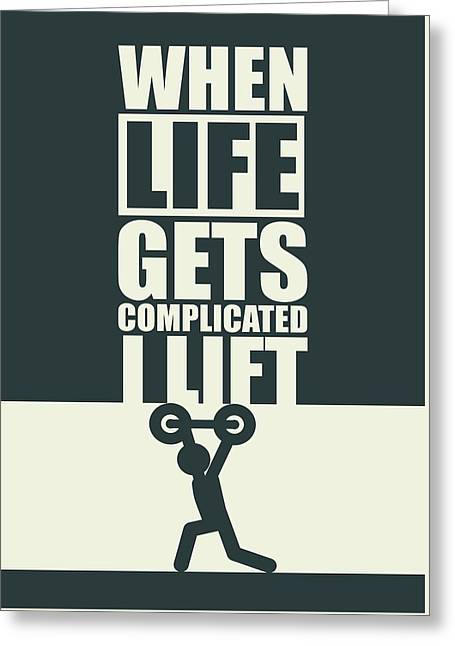 When Life Gets Complicated I Lift Gym Inspirational Quotes Poster Greeting Card by Lab No 4