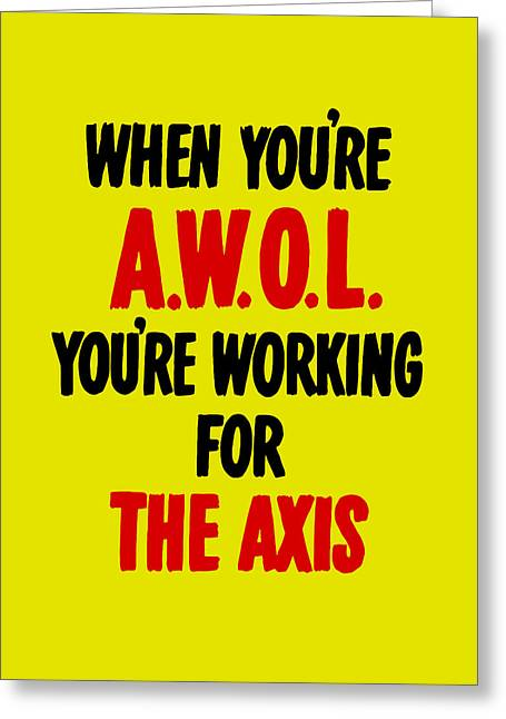 When You're Awol You're Working For The Axis Greeting Card by War Is Hell Store