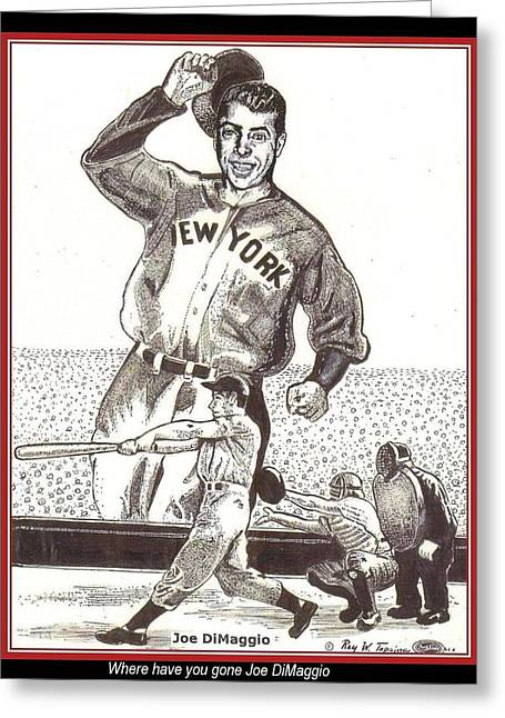 Greeting Card featuring the drawing Where Have You Gone Joe Dimaggio  by Ray Tapajna