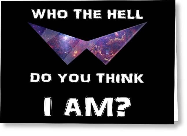Who The Hell Do You Think I Am? Greeting Card