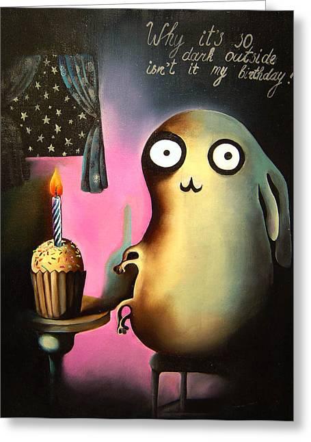 Why Its So Dark Outside Isnt It My Birthday Greeting Card by Anastassia Neislotova