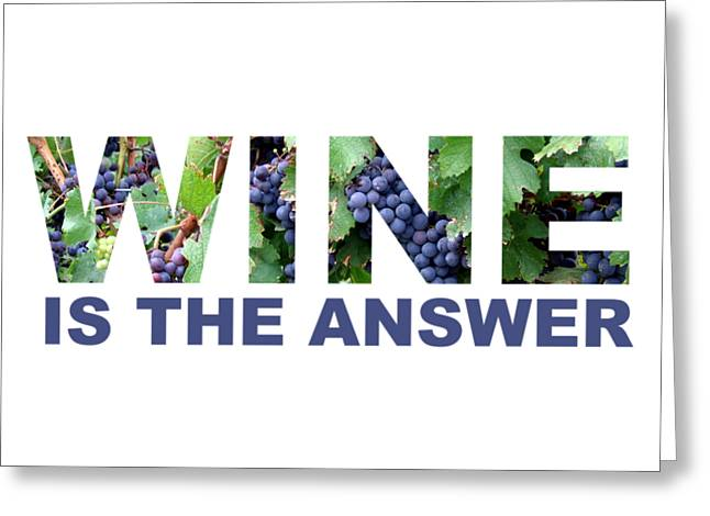 Wine Is The Answer Greeting Card