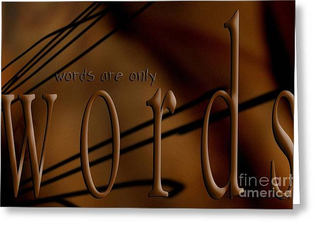 Words Are Only Words 4 Greeting Card