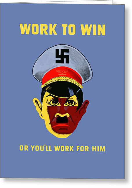 Work To Win Or You'll Work For Him Greeting Card by War Is Hell Store