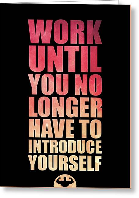 Work Until You No Longer Have To Introduce Yourself Gym Inspirational Quotes Poster Greeting Card by Lab No 4