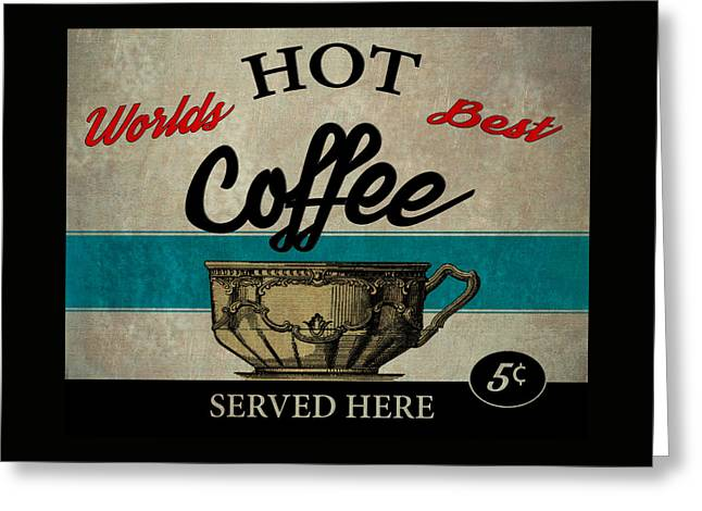 Worlds Best Hot Coffee Served Here 5 Cents Greeting Card by Bill Cannon