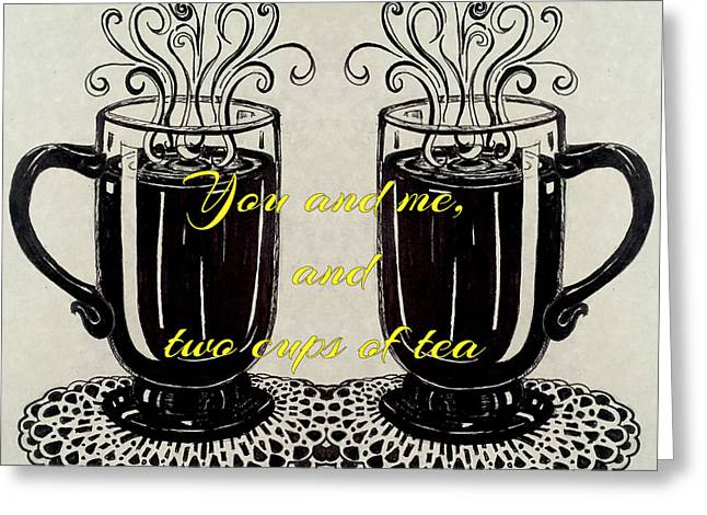 You And Me, And Two Cups Of Tea Greeting Card