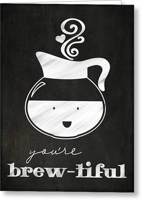 You Are Brewtiful Greeting Card by Teresa Mucha