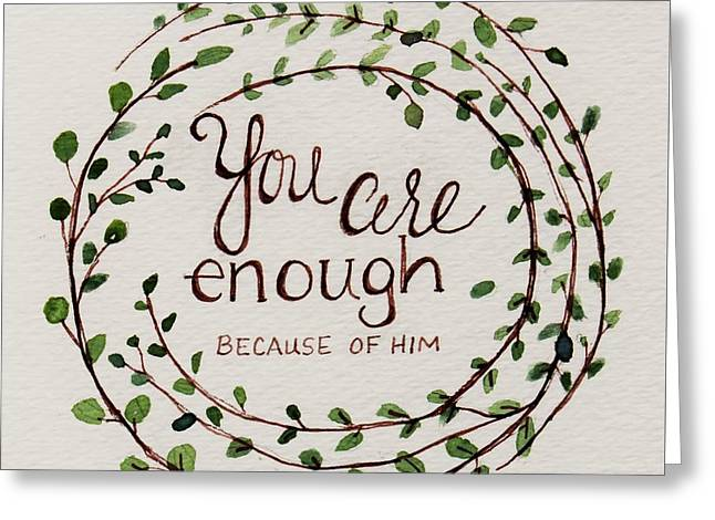 You Are Enough Greeting Card by Elizabeth Robinette Tyndall