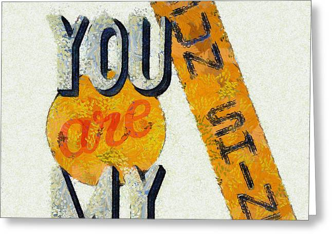 You Are My Sunshine Greeting Card by L Wright